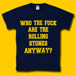 Rolling Stones Who The Fuck Are The Rolling Stones Anyway? T-Shirt